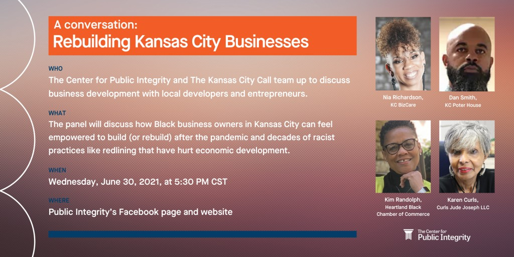 The Center for Public Integrity and The Kansas City Call team up to discuss business development on June 30, 2021 at 5:30 pm CST on Public Integrity's Facebook page and website.