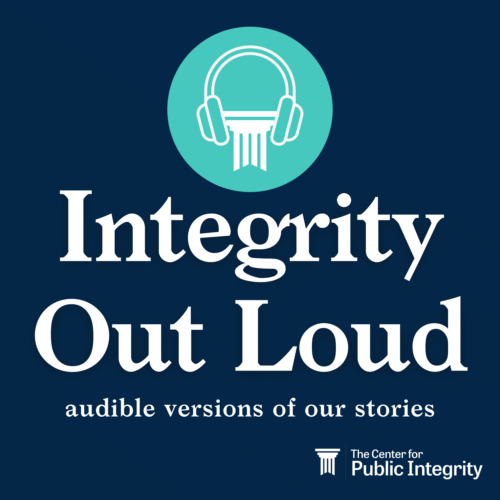 Integrity Out Loud is the audible version of Center for Public Integrity stories.